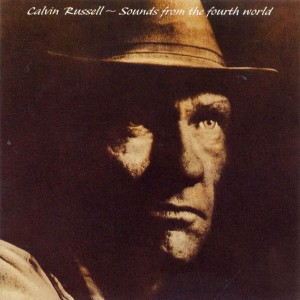 CALVIN RUSSELL - SOUNDS FROM THE FOURTH WORLD A